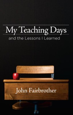 My Teaching Days and the Lessons I Learned - eBook  -     By: John Fairbrother
