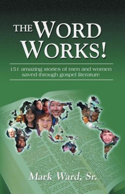 The Word Works: 151 Amazing Stories of Men and Women Saved Through Gospel Literature - eBook  -     By: Mark Ward Sr.