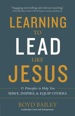 Learning to Lead Like Jesus: 11 Principles to Help You Serve, Inspire, and Equip Others - eBook  -     By: Boyd Bailey