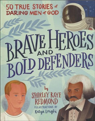 Brave Heroes and Bold Defenders: 50 True Stories of Daring Men of God  -     By: Shirley Raye Redmond     Illustrated By: Katya Longhi