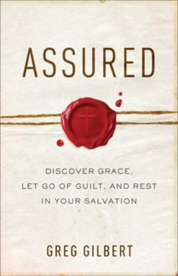 Assured: Discover Grace, Let Go of Guilt, and Rest in Your Salvation - eBook  -     By: Greg Gilbert
