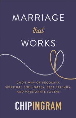 Marriage That Works: God's Way of Becoming Spiritual Soul Mates, Best Friends, and Passionate Lovers - eBook  -     By: Chip Ingram