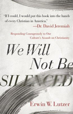 We Will Not Be Silenced: Responding with Courage to Our Culture's Assault on Christianity  -     By: Erwin W. Lutzer