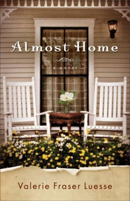 Almost Home: A Novel - eBook  -     By: Valerie Fraser Luesse