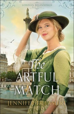 The Artful Match (London Beginnings Book #3) - eBook  -     By: Jennifer Delamere