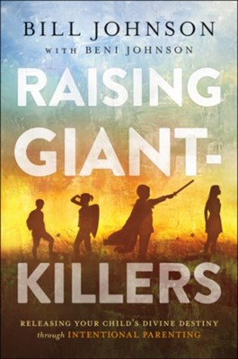 Raising Giant-Killers: Releasing Your Child's Divine Destiny through Intentional Parenting - eBook  -     By: Bill Johnson, Beni Johnson