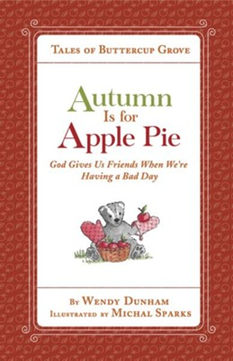 Autumn Is for Apple Pie: God Gives Us Friends When We're Having a Bad Day - eBook  -     By: Wendy Dunham     Illustrated By: Michal Sparks