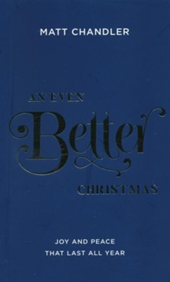 An Even Better Christmas: Joy and Peace That Last All Year  -     By: Matt Chandler
