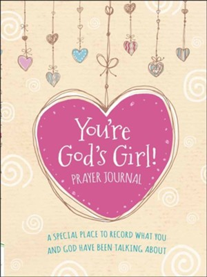 You're God's Girl! Prayer Journal: A Special Place to Record What You and God Have Been Talking About  -     By: Wynter Pitts