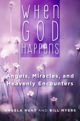 When God Happens: Angels - eBook  -     By: Angela Hunt, Bill Myers