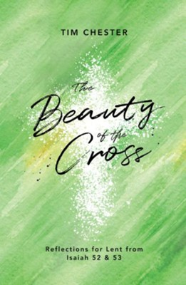 The Beauty of the Cross: Reflections for Lent from Isaiah 52 & 53  -     By: Tim Chester