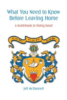 What You Need to Know Before Leaving Home: A Guidebook to Being Good - eBook  -     By: Jeff McDonnell