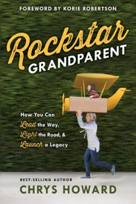 Rockstar Grandparent: How You Can Lead the Way, Light the Road, and Launch a Legacy - eBook  -     By: Chrys Howard
