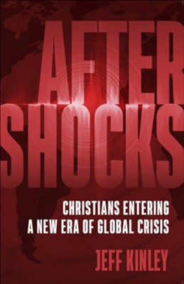 Aftershocks: Christians Entering a New Era of Global Crisis  -     By: Jeff Kinley
