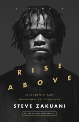 Rise Above: My 500 Days of Faith, Forgiveness, and Fighting Back - eBook  -     By: Steve Zakuani
