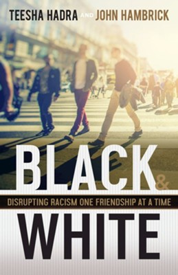 Black and White: Disrupting Racism One Friendship at a Time - eBook  -     By: Teesha Hadra, John Hambrick