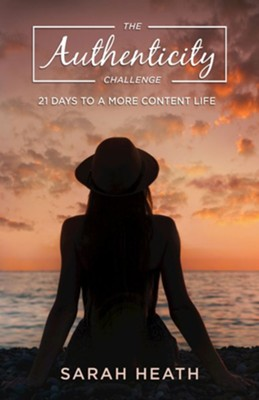 The Authenticity Challenge: 21 Days to a More Content Life - eBook  -     By: Sarah Heath