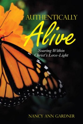 Authentically Alive: Soaring Within Christ's Love-Light - eBook  -     By: Nancy Ann Gardner