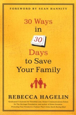 30 Ways in 30 Days to Save Your Family   -     By: Rebecca Hagelin