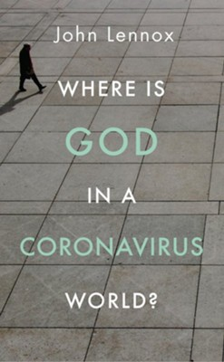 Where is God in a Coronavirus World?   -     By: John Lennox