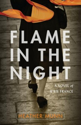 Flame in the Night: A Novel of World War II France - eBook  -     By: Heather Munn