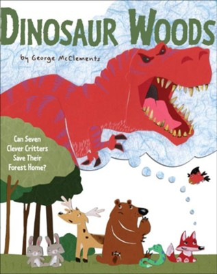 Dinosaur Woods: Can Seven Clever Critters Save Their Forest Home?  -     By: George McClements