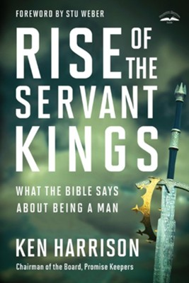 Rise of the Servant Kings: What the Bible Says About Being a Man - eBook  -     By: Ken Harrison