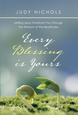 Every Blessing Is Yours: Letting Jesus Transform You Through the Wisdom of the Beatitudes - eBook  -     By: Judy Nichols