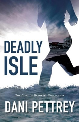 Deadly Isle (The Cost of Betrayal Collection) - eBook  -     By: Dani Pettrey