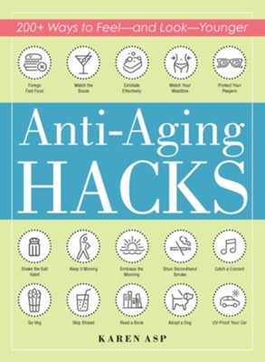 Anti-Aging Hacks: 200+ Ways to Feel-and Look-Younger - eBook  -     By: Karen Asp