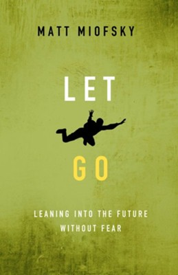 Let Go: Leaning into the Future Without Fear - eBook  -     By: Matt Miofsky