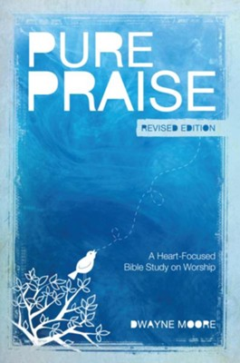Pure Praise (Revised): A Heart-Focused Bible Study on Worship / Revised - eBook  -     By: Dwayne Moore