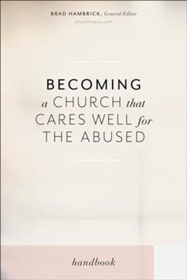 Becoming a Church that Cares Well for the Abused  -     Edited By: Brad Hambrick     By: Rachael Denhollander, Mika Edmondson, Samantha Kilpatrick, Diana Landberg & 5 other Contributors