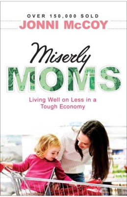 Miserly Moms: Living Well on Less in a Tough Ecomony - eBook  -     By: Jonni McCoy