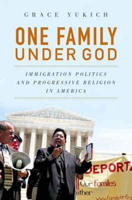 One Family Under God: Immigration Politics and Progressive Religion in America  -     By: Grace Yukich