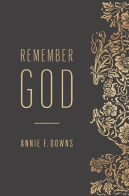Remember God - eBook  -     By: Annie F. Downs