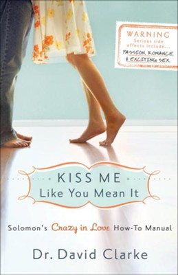 Kiss Me Like You Mean It: Solomon's Crazy in Love How-To Manual - eBook  -     By: Dr. David Clarke