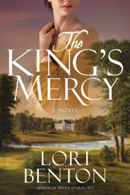 The King's Mercy: A Novel - eBook  -     By: Lori Benton