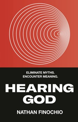 Hearing God: Eliminate Myths. Encounter Meaning. - eBook  -     By: Nathan Finochio