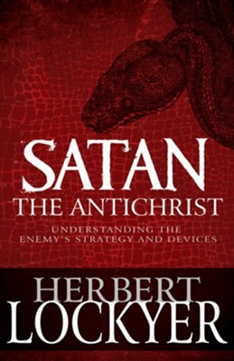 Satan the Antichrist: Understanding the Enemy's Strategy and Devices - eBook  -     By: Herbert Lockyer