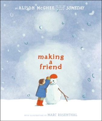Making a Friend  -     By: Alison McGhee     Illustrated By: Marc Rosenthal