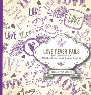 Love Never Fails Adult Coloring Book: Color and Reflect on the Greatest Gift of All  -     By: Passio