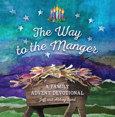 The Way to the Manger: A Family Advent Devotional - eBook  -     By: Jeff Land, Abbey Land