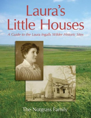 Laura's Little Houses: A Guide to the Laura Ingalls Wilder Historic Sites  -     By: Notgrass Family