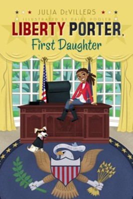 Liberty Porter, First Daughter  -     By: Julia DeVillers