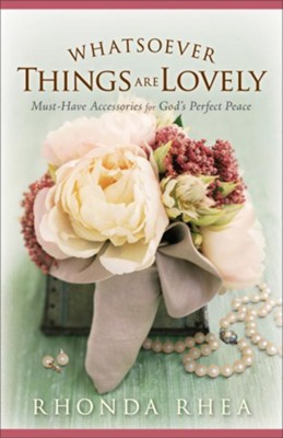 Whatsoever Things Are Lovely: Must-Have Accessories for God's Perfect Peace - eBook  -     By: Rhonda Rhea