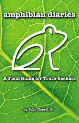 Amphibian Diaries: A Field Guide for Truth-Seekers - eBook  -     By: Thomas Nelson