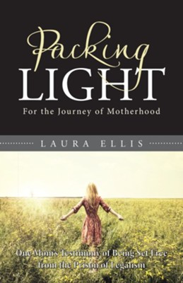 Packing Light: For the Journey of Motherhood - eBook  -     By: Laura Ellis