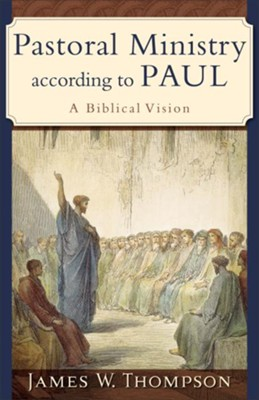 Pastoral Ministry according to Paul: A Biblical Vision - eBook  -     By: James W. Thompson