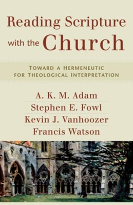 Reading Scripture with the Church: Toward a Hermeneutic for Theological Interpretation - eBook  -     By: A.K.M. Adam, Stephen E. Fowl, Kevin J. Vanhoozer, Francis Watson